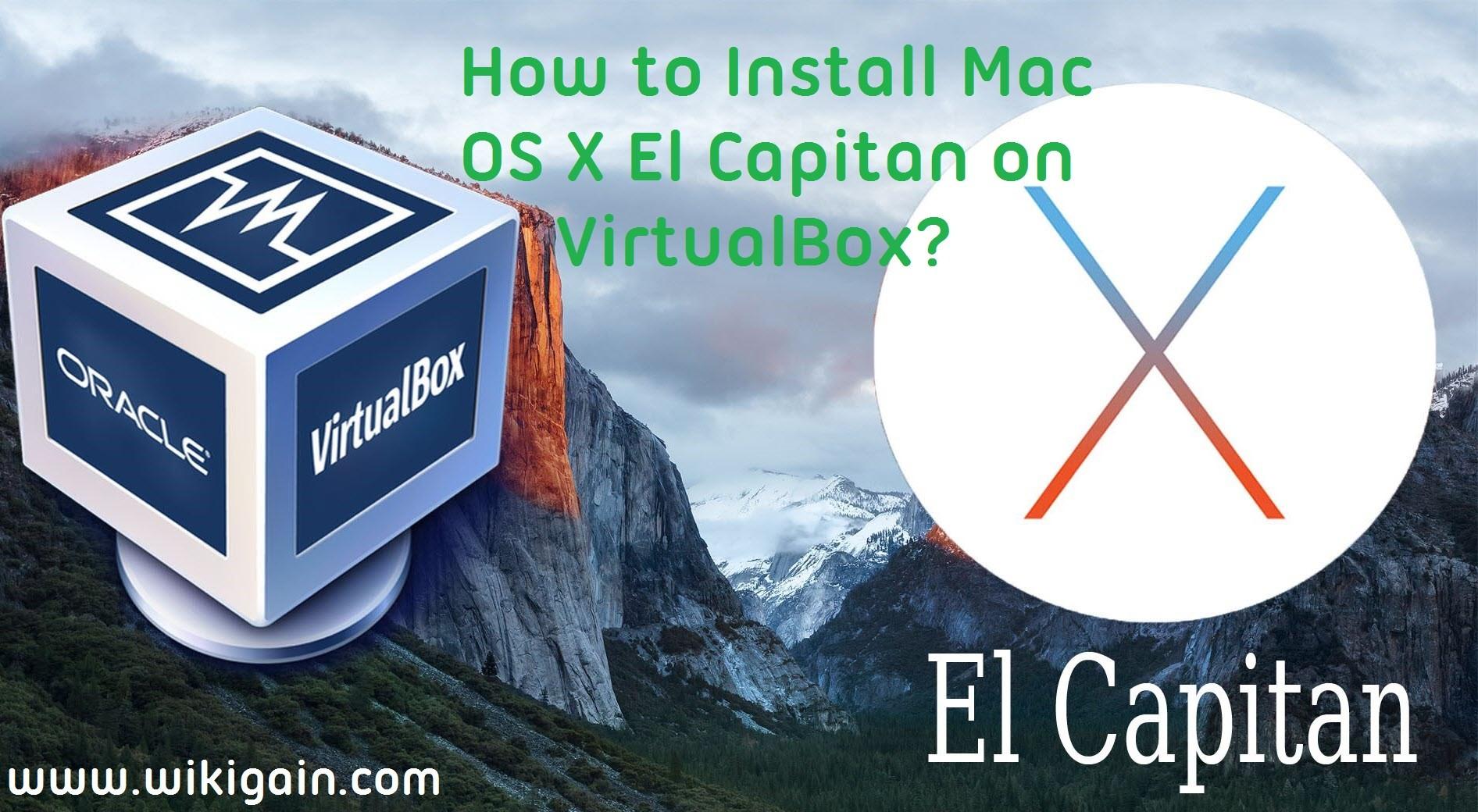 How to Install Mac OS X El Capitan on VirtualBox? - wikigain