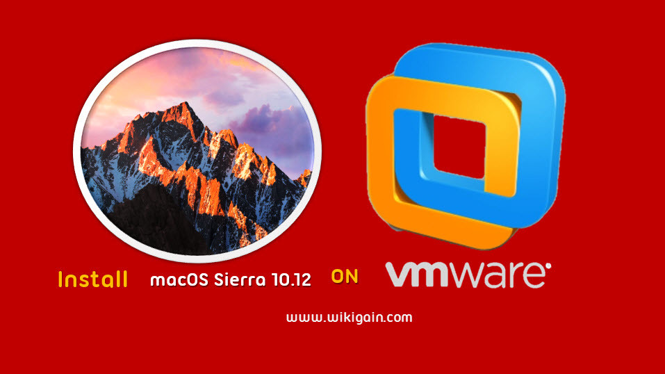 How to Install macOS Sierra 10 12 on VMware - Windows 10, 8, 7
