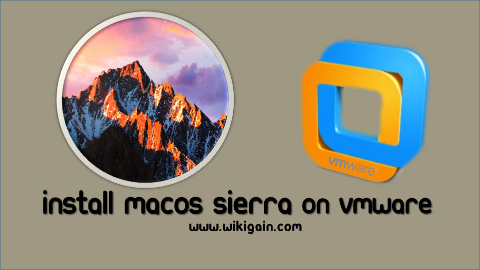 How to Install macOS Sierra on VMware - wikigain