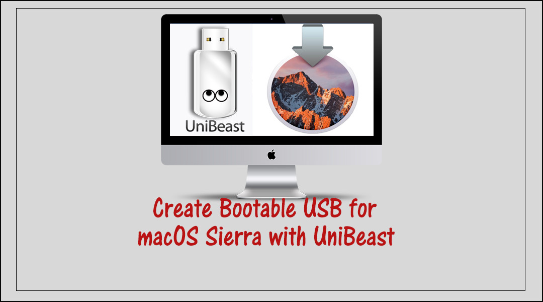 How to Create Bootable USB Installer for macOS Sierra Using UniBeast 7