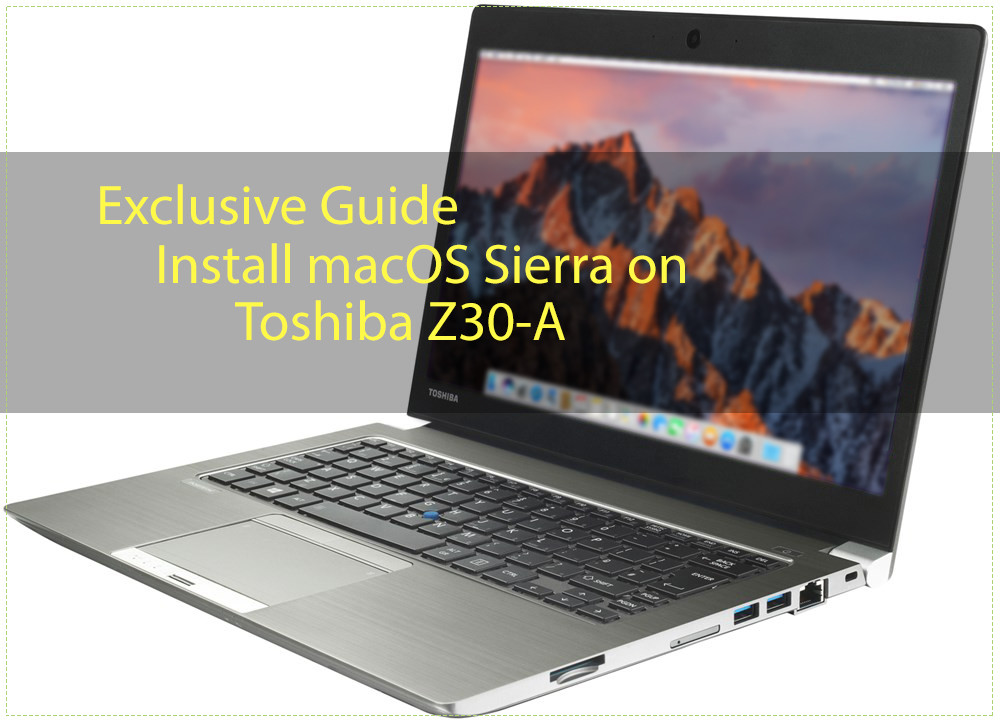Exclusive Guide] Install macOS Sierra on Toshiba Z30-A