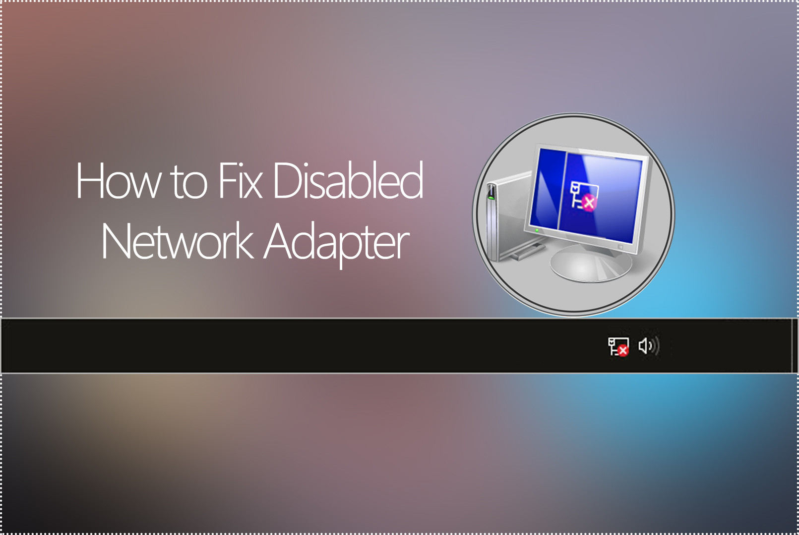 How to Fix Disabled Network Adapter in Windows 10 Desktop